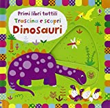Dinosauri. Trascina e scopri. Primi libri tattili. Ediz. illustrata