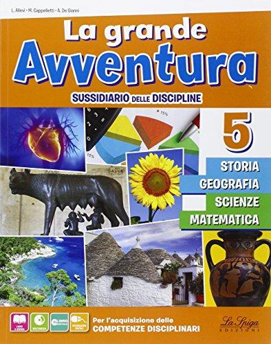 La grande avventura. Sussidiario di storia, geografia, matematica, scienze e tecnologia. Per la 5 classe elementare. Con e-book. Con espansione online