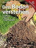 Den Boden verstehen: Aufbau, Typen, Fruchtbarkeit - Othmar Nestroy