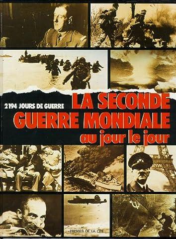 La Seconde Guerre mondiale au jour le jour : 2194 jours de guerre. Chronologie illustrée de la Seconde Guerre mondiale