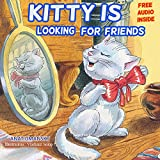 Children's books:  Kitty Is Looking For Friends;(Audio books download)Teaches the Value of Social skills: Friendship, Manners,Feelings and Emotions. Social ... books  for Bedtime 4) (English Edition)