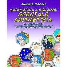 Matematica A Squadre:Speciale Aritmetica: 99 + 21 Nuovi Problemi  Tratti dalle Gare di Matematica a Squadre  per le Scuole Medie e il Primo Biennio