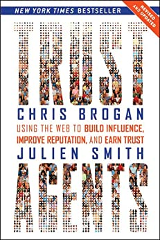 Trust Agents: Using the Web to Build Influence, Improve Reputation, and Earn Trust by [Brogan, Chris, Smith, Julien]