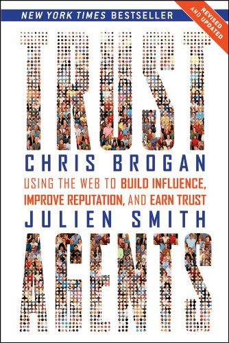 Trust Agents: Using the Web to Build Influence, Improve Reputation, and Earn Trust por Chris Brogan