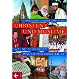 Christen und Muslime: Was sie verbindet - was sie unterscheidet