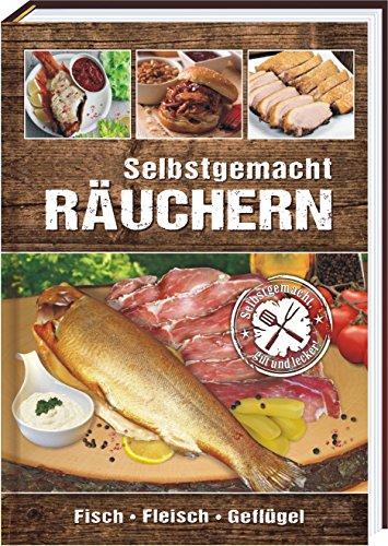 Räuchern - Selbstgemacht: Fisch, Fleisch, Geflügel