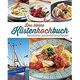 Das kleine Küstenkochbuch: Spezialitäten aus Deutschlands Norden (Spezialitäten aus der Region)