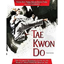 Tae Kwon Do: The Ultimate Reference Guide to the World's Most Popular Martial Art, Third Edition by Yeon Hee Park (2014-01-02)