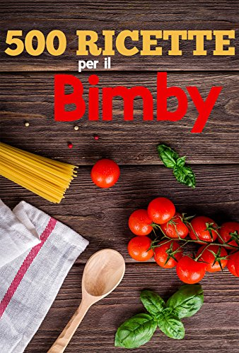 Regali Di Natale Fatti Con Il Bimby.500 Ricette Per Il Bimby Ricette Di Pasta Carne Pesce Pollo Antipasti Contorni Secondi Primi E Dolci Da Fare Con Il Bimby