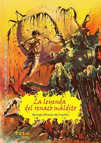 La leyenda del renaco maldito: Mitos y leyendas de la Amazonía por Beringh Oliveira del Castillo