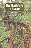 The Railways in Assam: 1885-1947