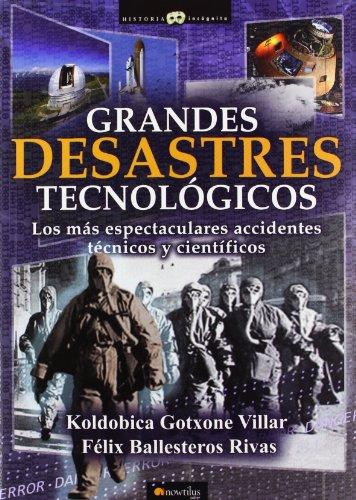 Grandes desastres tecnológicos (Historia Incógnita) por Koldobica Gotxone Villar
