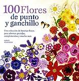 100 Flores De Punto Y Ganchillo (Ilustrados/Estilos de vida)