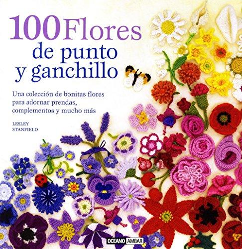 100 Flores De Punto Y Ganchillo (Ilustrados / Estilos de vida) por Lesley Stanfield