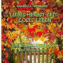 Liebes Herbstzeit-Loses Leben: ..ganz normal anders..