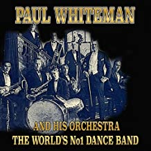 Paul Whiteman and His Orchestra (The World's No1 Dance Band)