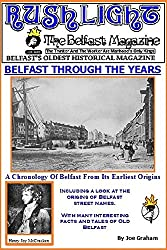 Belfast Through The Years: A Chronology Of Belfast From Its Earliest Origins (Rushlight: The Belfast Magazine Book 8)