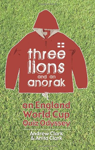 Three Lions and an Anorak: An England World Cup Quiz Odyssey por Andrew Clark