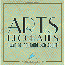 Arts decoratif: Libro da colorare per adulti: Un regalo da colorare unico con i Mandala, per motivare e ispirare uomini, donne, adolescenti e anziani ... la meditazione e l'art therapy