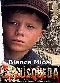 La Búsqueda, el niño que se enfrentó a los nazis de [Miosi, Blanca]