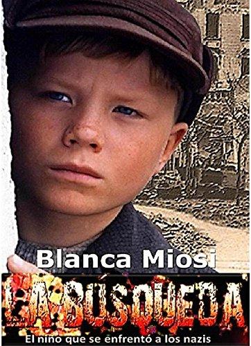 La Búsqueda, el niño que se enfrentó a los nazis: Thriller  por Blanca Miosi