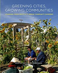 Greening Cities, Growing Communities: Learning from Seattle's Urban Community Gardens (Landscape Architecture Foundation's Case Studies Series) by Jeffrey Hou (2009-12-10)