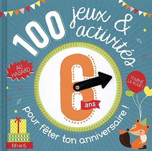 100 jeux et activités au hasard pour fêter ton anniversaire - 6 ans par Collectif