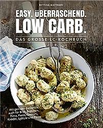 Easy. Überraschend. Low Carb. - Das große LC-Kochbuch - Mit genialen Rezepten auch für Brot, Brötchen, Pizza, Pasta, Gnocchi, Knödel, Spätzle und Püree (Gesund-Kochbücher BJVV)