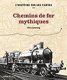 L'histoire par les cartes - Chemins de fer mythiques