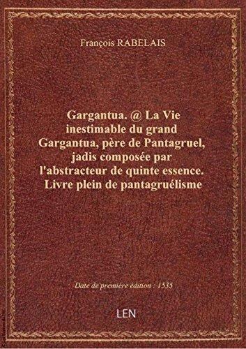 Gargantua. @ La Vie inestimable du grand Gargantua, père de Pantagruel, jadis composée par l'abstrac