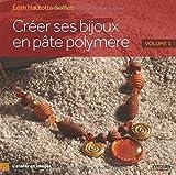 Créer ses bijoux en pâte polymère: Volume 1...
