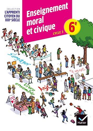 Lapprenti citoyen du XXIe siècle Enseignement moral et civique 6e éd. 2015 - Cahier d'activité par Denis Dubois