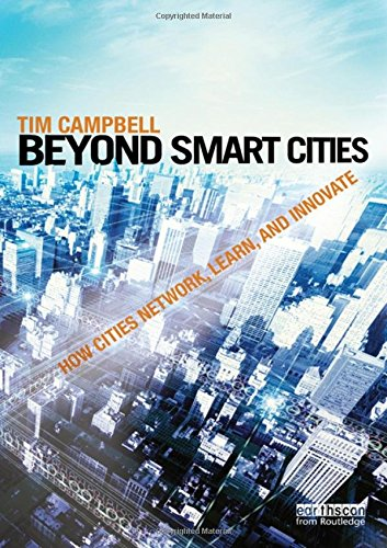 Beyond Smart Cities: How Cities Network, Learn and Innovate por Tim Campbell