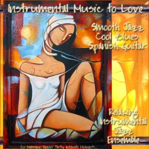 Instrumental Music To Love, Smooth Jazz Cool Blues Spanish Guitar for Massage, Dinner Party, Intimate Moments... (Smooth Instrumental Jazz)