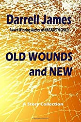 Old Wounds and New by Darrell James (2016-06-18)