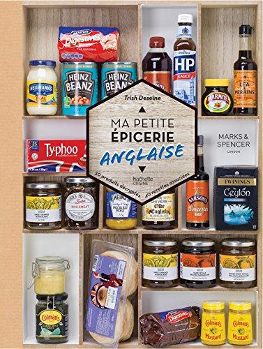Ma petite épicerie anglaise: 50 produits décryptés, 40 recettes associées par Trish Deseine