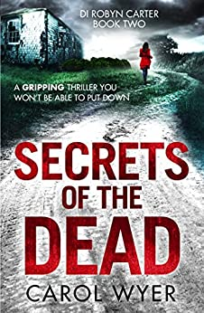 Secrets of the Dead: A serial killer thriller that will have you hooked (Detective Robyn Carter crime thriller series Book 2) by [Wyer, Carol]