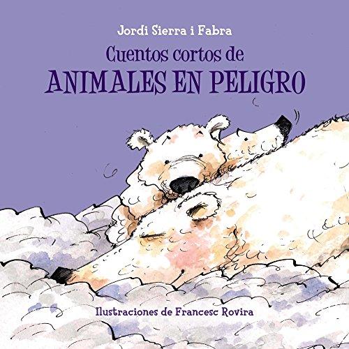 Cuentos cortos de animales en peligro / Short Stores of Endangered Animals por Jordi Sierra I Fabra