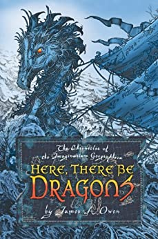 Here, There Be Dragons (Imaginarium Geographica) by [Owen, James A.]