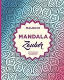 Mandala-Zauber: Mandala Malbuch: Anti-Stress Malbuch für Erwachsene zum Ausmalen & Entspannen
