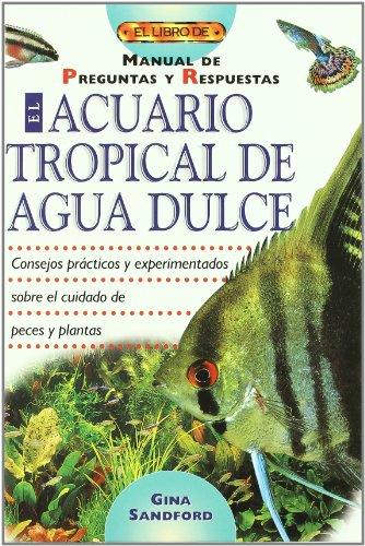 El acuario tropical de agua dulce : manual de preguntas y respuestas
