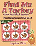 Find Me A Turkey Look And Find Games: Thanksgiving Activity Book (Thanksgiving Activity Book Series)
