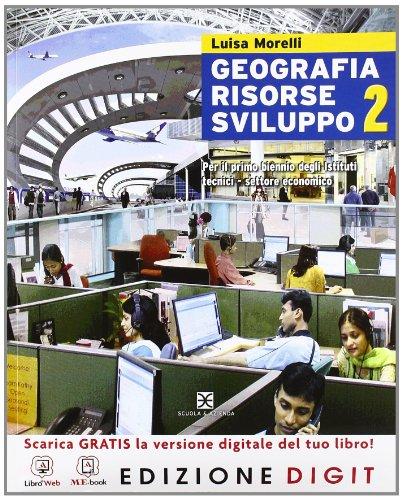 Geografia risorse sviluppo. Con espansione online. Per il biennio degli Ist. tecnici settore economico: 2