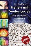 Heilen mit Seelencodes. Symbole, Zahlen, Buchstaben und Wörter als Schlüssel zur Matrix. Mit zahlreichen Anleitungen und Fallbeispielen
