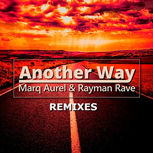 Marq Aurel & Rayman Rave-Another Way (Remixes)