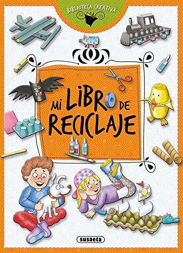 Mi libro de reciclaje (Biblioteca creativa) por Susaeta Ediciones S A
