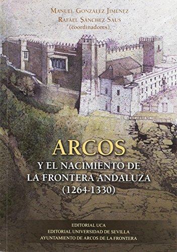 Arcos y el nacimiento de la frontera andaluza (1264-1330) (Historia y Geografía)