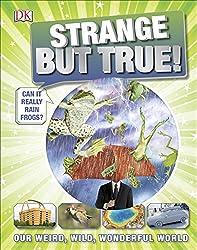 Strange But True!: Our Weird, Wild, Wonderful World (Dk)
