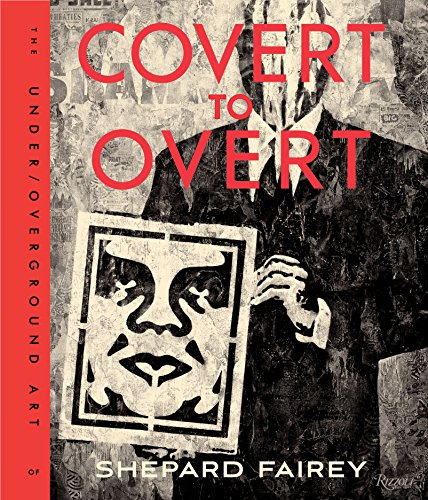 Covert to Overt: The Under/Overground Art of Shepard Fairey par Shepard Fairey
