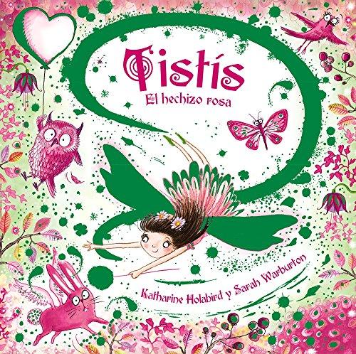 Tistís. El hechizo rosa (Castellano - A Partir De 3 Años - Cuentos - Otros Cuentos) por Holabird Katharine